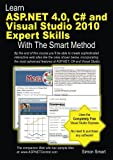 Learn ASP.NET 4.0, C# and Visual Studio 2010 Expert Skills with The Smart Method: Courseware tutorial for self-instruction to expert level