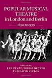 img - for Popular Musical Theatre in London and Berlin: 1890 to 1939 book / textbook / text book