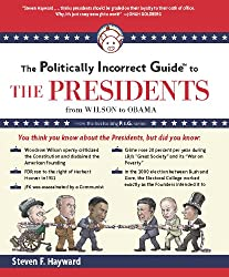 The Politically Incorrect Guide to the Presidents: From Wilson to Obama (The Politically Incorrect Guides)