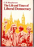 The Life and Times of Liberal Democracy, Macpherson, C. B., 0192191209