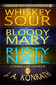 Jack Daniels Series - Three Thriller Novels (Whiskey Sour #1, Bloody Mary #2, Rusty Nail #3) by [Konrath, J.A., Kilborn, Jack]