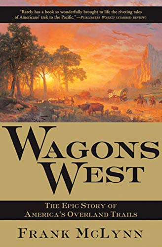 (Wagons West: The Epic Story of America's Overland Trails)
