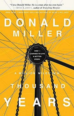 A Million Miles in a Thousand Years: How I Learned to Live a Better Story   [MILLION MILES IN A THOUSAND YE] [Paperback]