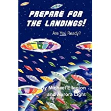 Prepare for the Landings!: Are YOU Ready? (Divine Blueprint)