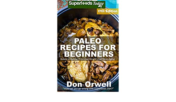 Paleo Recipes for Beginners: 285 Recipes of Quick & Easy Cooking full of Gluten Free and Wheat Free recipes