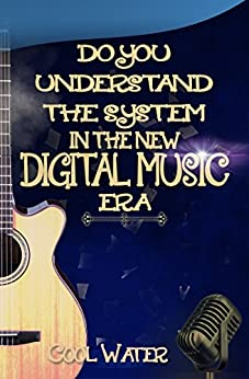 Do You Understand The System In The New Digital Music Era: Music In TheNew  Digital Music Era (The Music Business System101) by [Water, Cool]