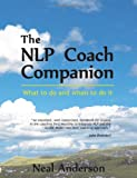 The NLP Coach Companion: What to Do and When to Do it. How to Reveal Potential and Coach Performance