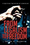From Legalism to Freedom, Dallas R. Burdette, 1606477366