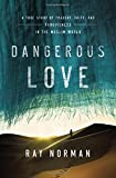 img - for Dangerous Love: A True Story of Tragedy, Faith, and Forgiveness in the Muslim World book / textbook / text book