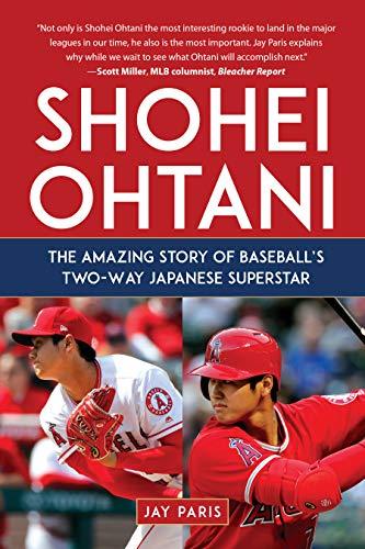 Shohei Ohtani: The Amazing Story of Baseball's Two-Way Japanese Superstar -