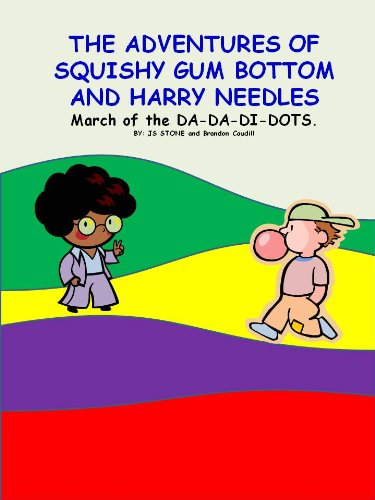 March of the DA-DA-DI-DOTS (The Adventures of Squishy Gum Bottom and HArry Needles Book 4)