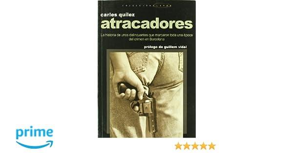 Atracadores: La historia de unos delincuentes que marcaron toda una época del crimen en Barcelona Altres: Amazon.es: Carles Quílez i Làzaro: Libros