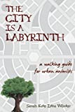 The City Is a Labyrinth: A Walking Guide for Urban Animists