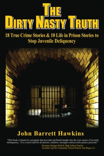 The Dirty Nasty Truth: 18 True Crime Stories & 10 Life in Prison Stories To Stop Juvenile Delinquency (bullying, youth violence, gangs, shoplifting, ... teen drinking and drug abuse) (Volume 1) ebook