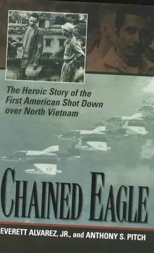 Chained Eagle: The Heroic Story of the First American Shot Down over North Vietnam - Life Navy Pilot