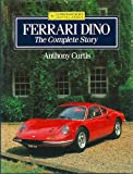 Ferrari Dino : The Complete Story, Curtis, Anthony, 1852233281