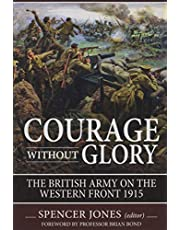 Courage Without Glory: The British Army on the Western Front 1915