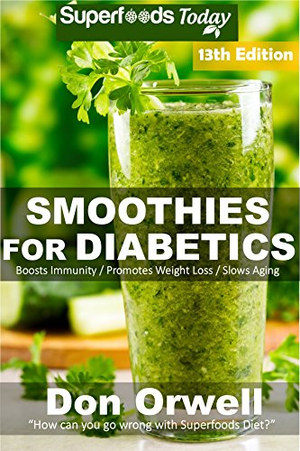 Smoothies for Diabetics: Over 175 Quick & Easy Gluten Free Low Cholesterol Whole Foods Blender Recipes full of Antioxidants & Phytochemicals (Diabetic Smoothies Natural Weight Loss Transformation) by Don Orwell