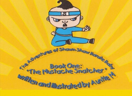 The Adventures Of Shawn Shaw Karate Baby: Book One: The Mustache (Baby With Mustache)