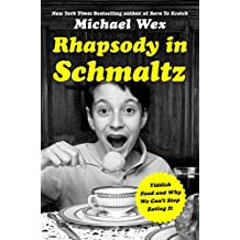 Rhapsody in Schmaltz: Yiddish Food and Why We Can't Stop Eating It