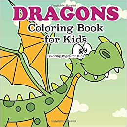 Dragon Coloring Book For Kids Pages 9781944741501 Amazon Books