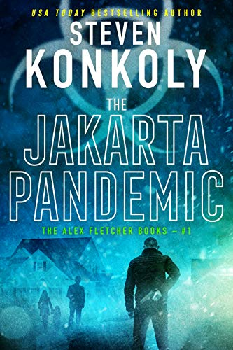 THE JAKARTA PANDEMIC: A Modern Thriller (Alex Fletcher Book 1) by [Konkoly, Steven]