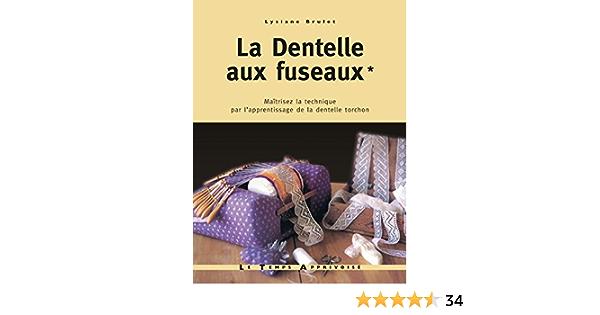 Dentelle Aux Fuseaux T 01 Maitrisez La Technique Par L Apprentissage De La Dentelle Torchon La Amazon Ca Brulet Lysiane Brulet Jean Claude Books