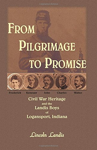 From Pilgrimage to Promise: Civil War Heritage and the Landis Boys of Logansport