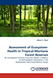 Assessment of Ecosystem-Health in Tropical-Montane Forest Reserves, Gilbert O. Obati, 3844398066