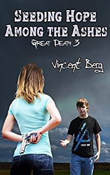 Seeding Hope Among the Ashes (Great Death Book 3) by [Berg, Vincent]