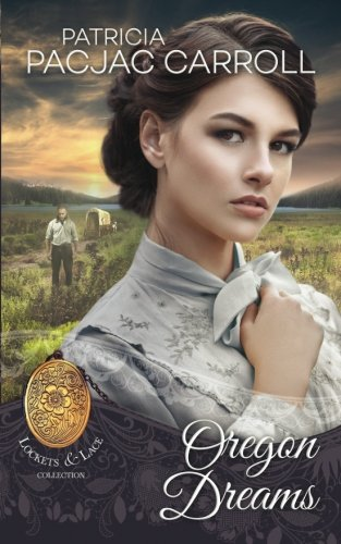 Oregon Dreams (Lockets and Lace) (Volume 1)