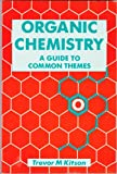 Organic Chemistry : A Guide to Common Themes, Kitson, Trevor M., 0713136499