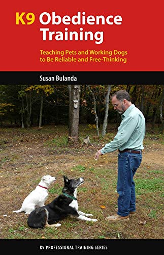 K9 Obedience Training: Teaching Pets and Working Dogs to Be Reliable and Free-Thinking (K9 Professional Training Series)