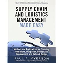 Supply Chain and Logistics Management Made Easy: Methods and Applications for Planning, Operations, Integration, Control and Improvement, and Network Design