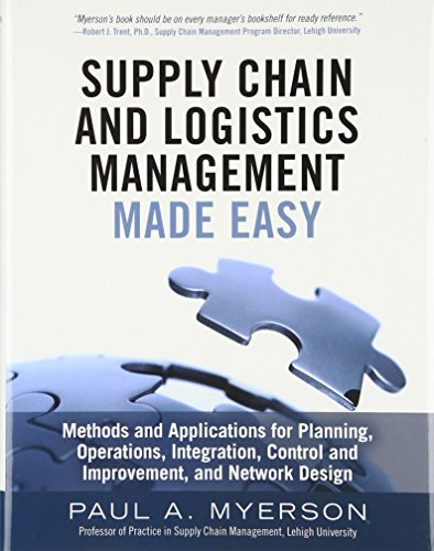 Supply Chain And Logistics Management Made Easy  Methods And Applications For Planning  Operations  Integration  Control And Improvement  And Network Design