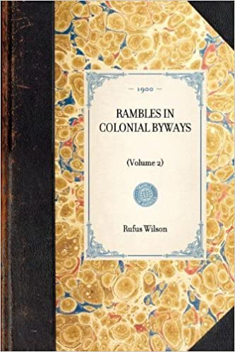 Book RAMBLES IN COLONIAL BYWAYS~(Volume 2) (Travel in America) by Rufus Wilson (2003-01-30)