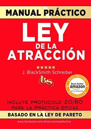 MANUAL PRÁCTICO de la LEY de la ATRACCIÓN (Desarrollo personal y autoayuda): Incluye protocolo 20/80 para la práctica eficaz BASADO EN LA LEY DE ...