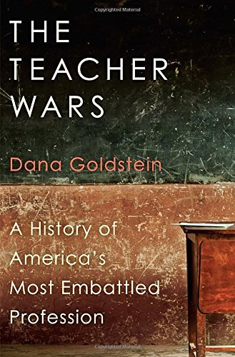 The Teacher Wars: A History of America's Most Embattled Profession by Goldstein Dana (2014-09-02) Hardcover