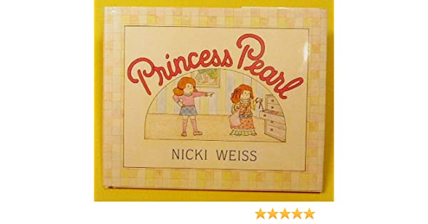 Princess Pearl: Nicki Weiss: 9780688058944: Amazon com: Books