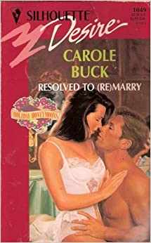 Resolved to (Re)Marry (Silhouette Desire) by Carole Buck (1997-12-19)
