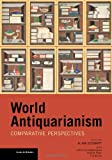 World Antiquarianism : Comparitive Perspectives, , 1606061488