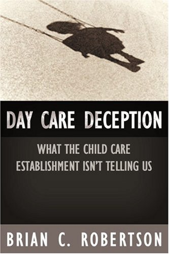 Download Day Care Deception: What the Child Care Establishment Isn't Telling Us pdf epub