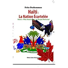 Haiti: La Nation Ecartelee: Entre Plan Americain et Projet National (French Edition)