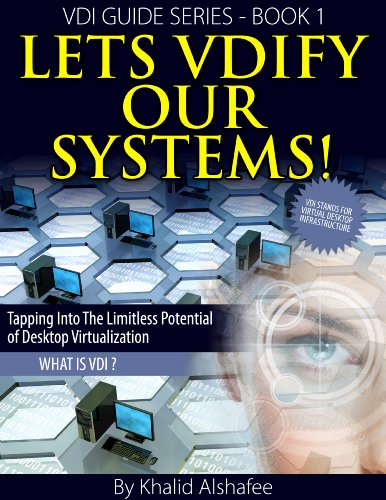 Lets VDIfy our systems !: What is Desktop Virtualization ! (VDI guides series Book 1)