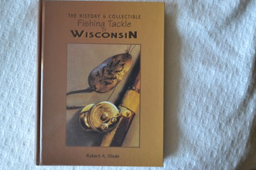 The History and Collectible Fishing Tackle of Wisconsin