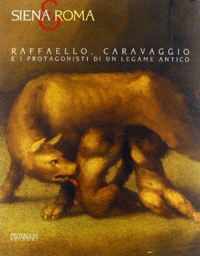 Siena e Roma. Raffaello, Caravaggio e i protagonisti di un legame antico