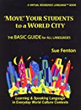 Move Your Students to a World City : A Virtual Residence Adventure for Teachng Launguages in Culture Contexts, Fenton, Sue (Susan M. ), 0976290006