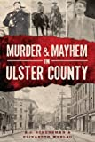 img - for Murder and Mayhem in Ulster County (Murder & Mayhem) by A.J. Schenkman (2013-08-13) book / textbook / text book
