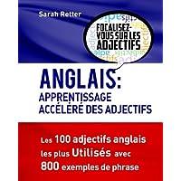 Anglais : Apprentissage Accelere des  Adjectifs: Les 100 adjectifs anglais les plus utilisés avec 800 exemples de phrase