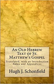Book An Old Hebrew Text of St. Matthew's Gospel: Translated, with an Introduction Notes and Appendices by Dr. Hugh J. Schonfield (2014-02-27)